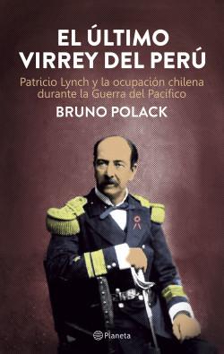 El último Virrey del Perú - Bruno Polack   Planeta de Libros