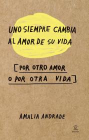 Uno siempre cambia el amor de su vida por otro amor